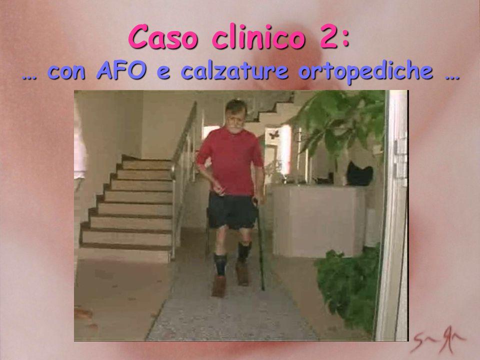 Caso clinico 2: … con AFO e calzature ortopediche …