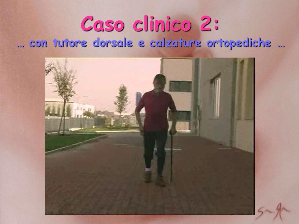 Caso clinico 2: … con tutore dorsale e calzature ortopediche …