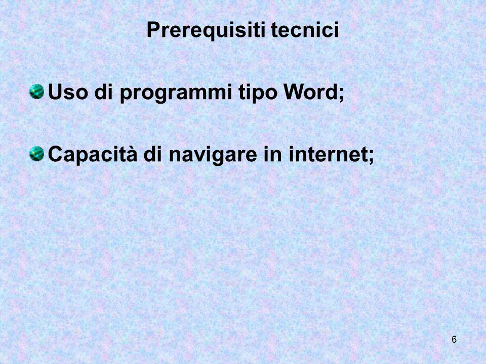 Prerequisiti tecnici Uso di programmi tipo Word; Capacità di navigare in internet;