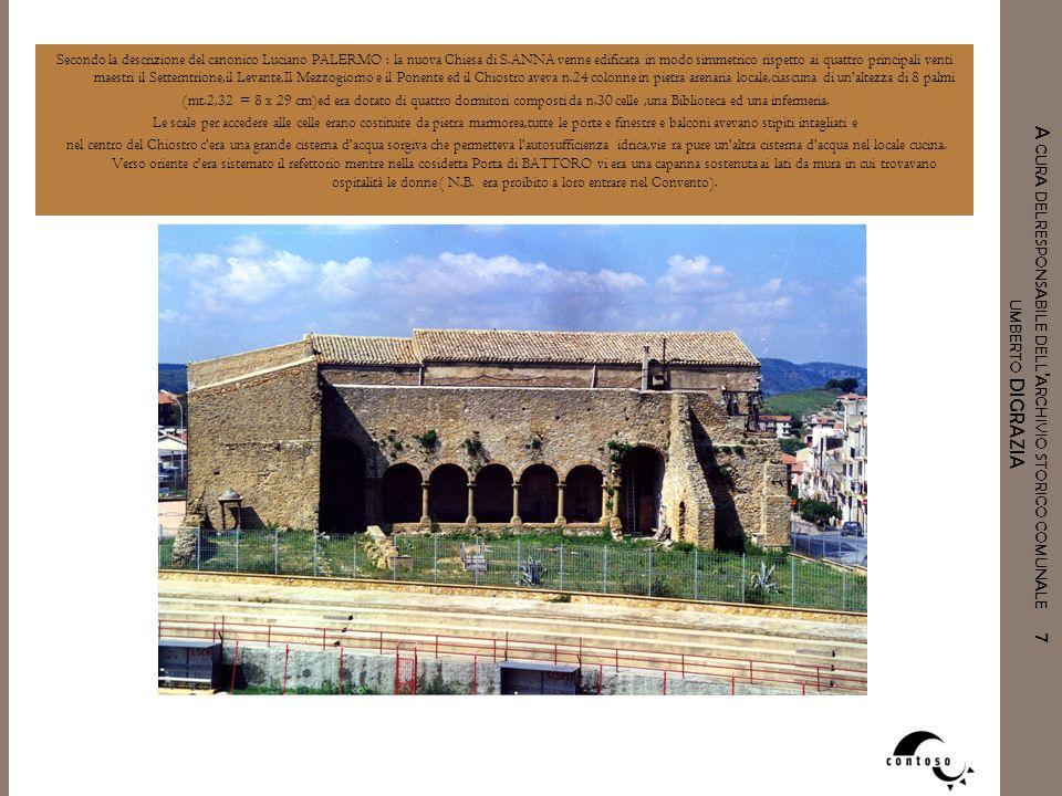 Secondo la descrizione del canonico Luciano PALERMO : la nuova Chiesa di S.ANNA venne edificata in modo simmetrico rispetto ai quattro principali venti maestri il Setterntrione,il Levante,Il Mezzogiorno e il Ponente ed il Chiostro aveva n.24 colonne in pietra arenaria locale,ciascuna di un altezza di 8 palmi