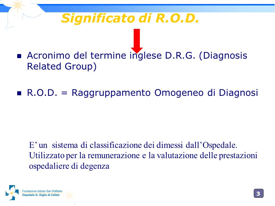 Significato di R.O.D. Acronimo del termine inglese D.R.G. (Diagnosis Related Group) R.O.D. = Raggruppamento Omogeneo di Diagnosi.