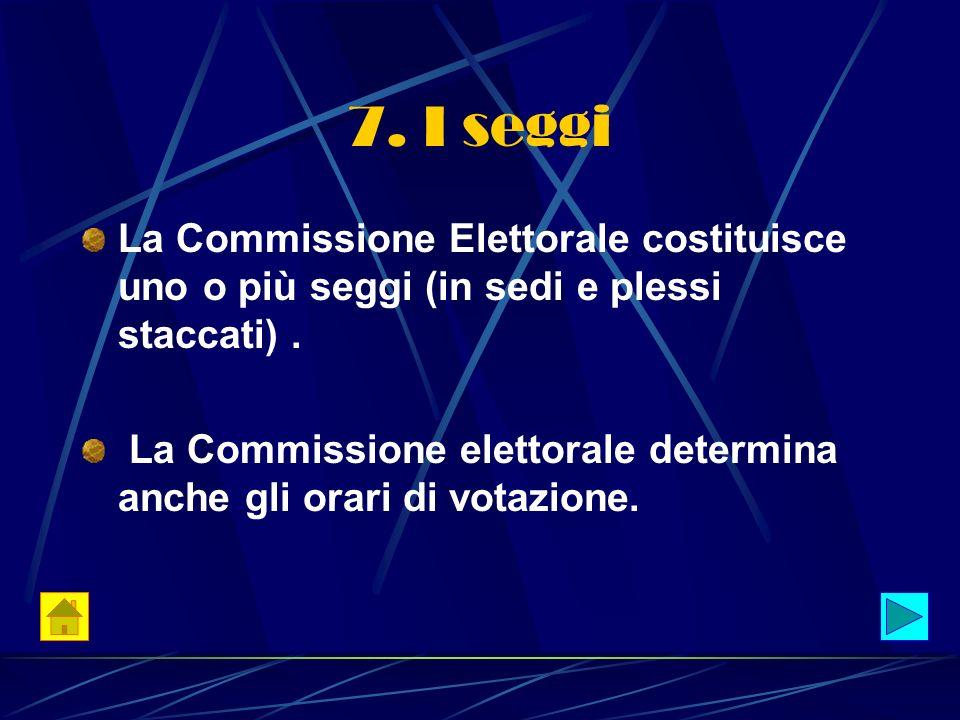 7. I seggi La Commissione Elettorale costituisce uno o più seggi (in sedi e plessi staccati) .