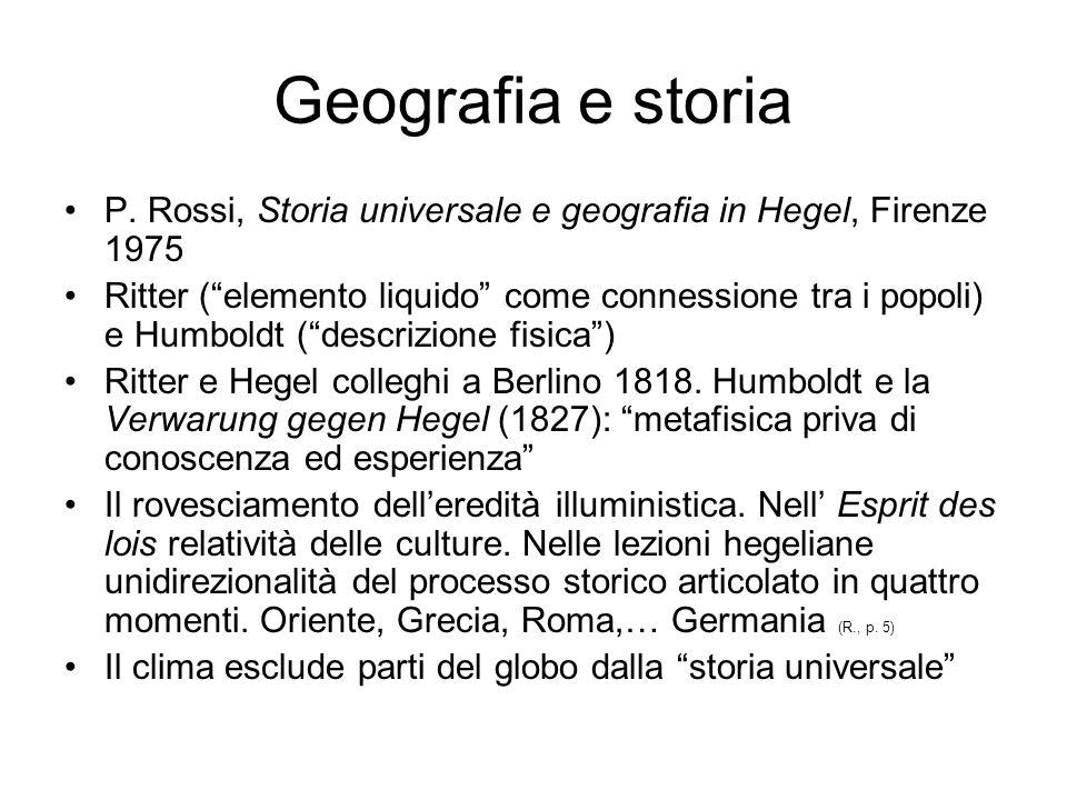Geografia e storia P. Rossi, Storia universale e geografia in Hegel, Firenze 1975.