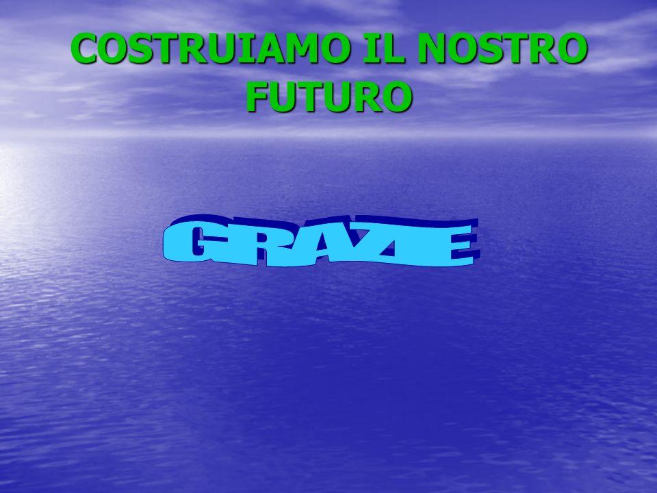 COSTRUIAMO IL NOSTRO FUTURO