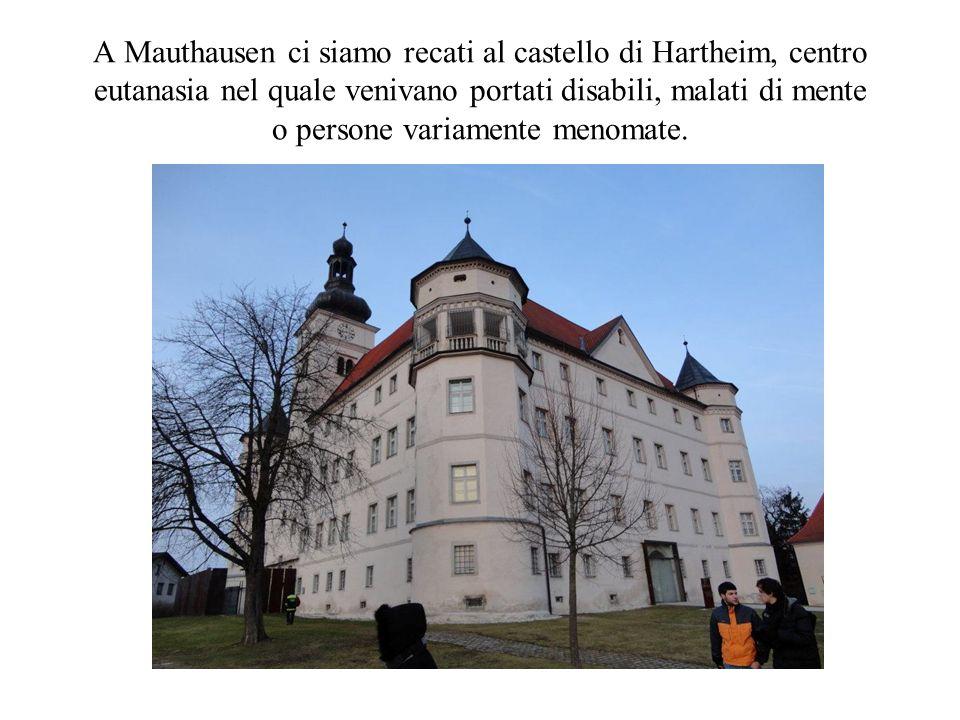 A Mauthausen ci siamo recati al castello di Hartheim, centro eutanasia nel quale venivano portati disabili, malati di mente o persone variamente menomate.