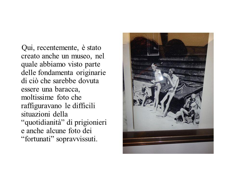 Qui, recentemente, è stato creato anche un museo, nel quale abbiamo visto parte delle fondamenta originarie di ciò che sarebbe dovuta essere una baracca, moltissime foto che raffiguravano le difficili situazioni della quotidianità di prigionieri e anche alcune foto dei fortunati sopravvissuti.