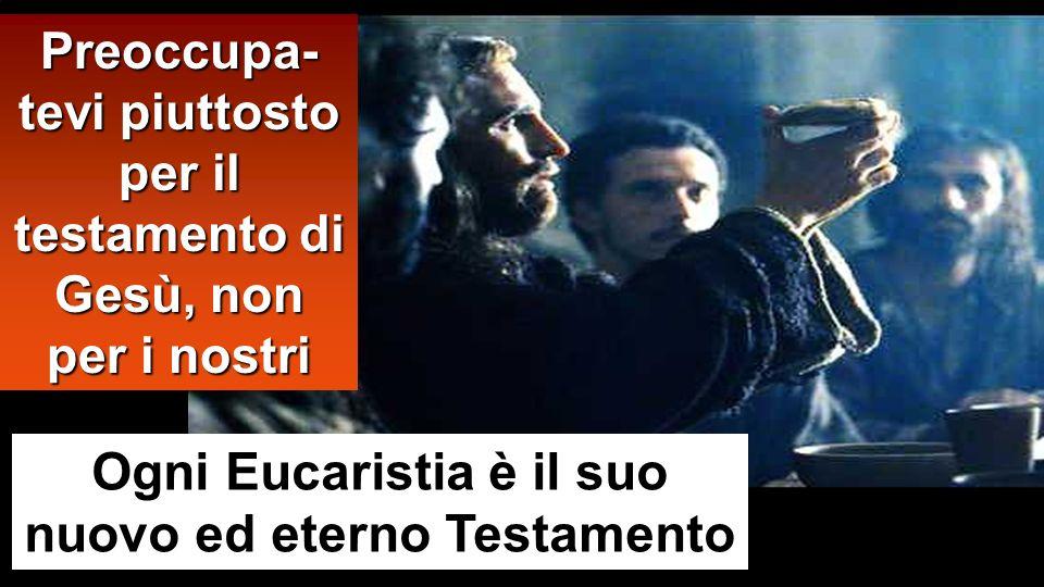 Ogni Eucaristia è il suo nuovo ed eterno Testamento