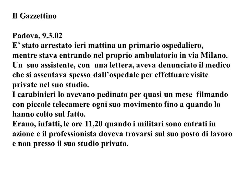 Il Gazzettino Padova, 9.3.02. E' stato arrestato ieri mattina un primario ospedaliero, mentre stava entrando nel proprio ambulatorio in via Milano.