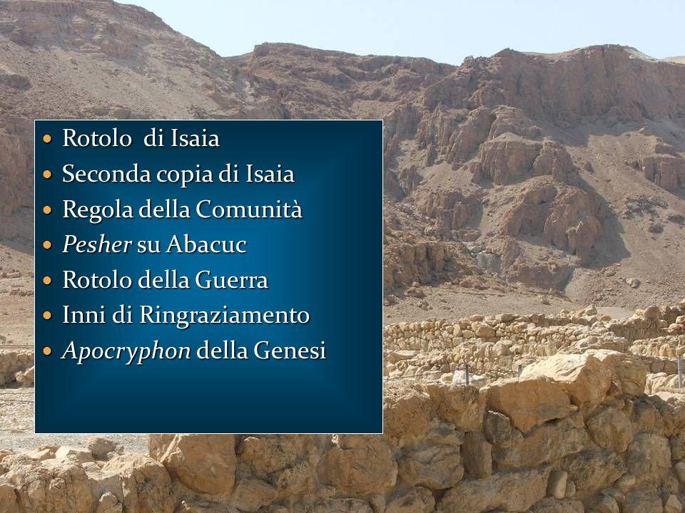 Rotolo di IsaiaSeconda copia di Isaia. Regola della Comunità. Pesher su Abacuc. Rotolo della Guerra.