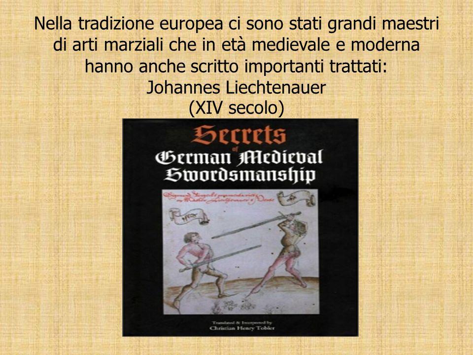Nella tradizione europea ci sono stati grandi maestri di arti marziali che in età medievale e moderna hanno anche scritto importanti trattati: Johannes Liechtenauer (XIV secolo)