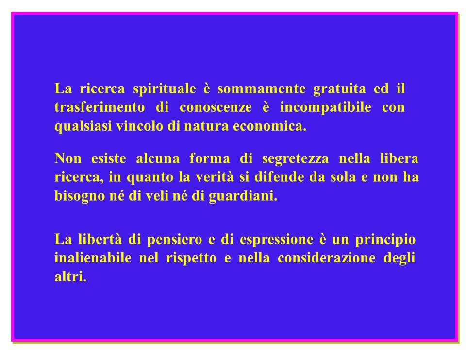 La ricerca spirituale è sommamente gratuita ed il trasferimento di conoscenze è incompatibile con qualsiasi vincolo di natura economica.