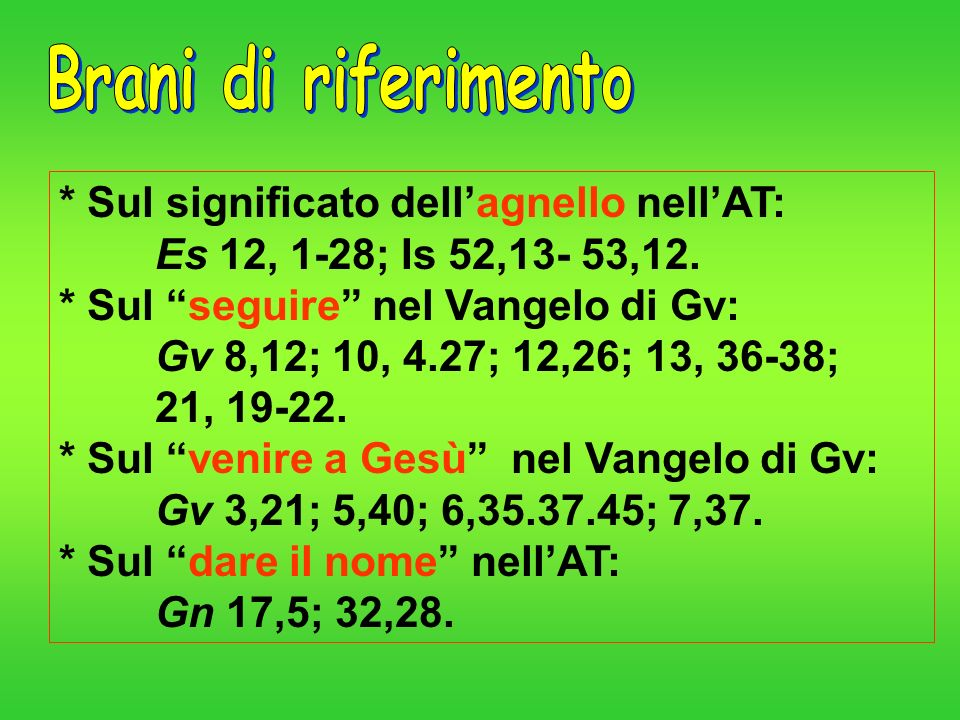 Brani di riferimento * Sul significato dell'agnello nell'AT: Es 12, 1-28; Is 52,13- 53,12.
