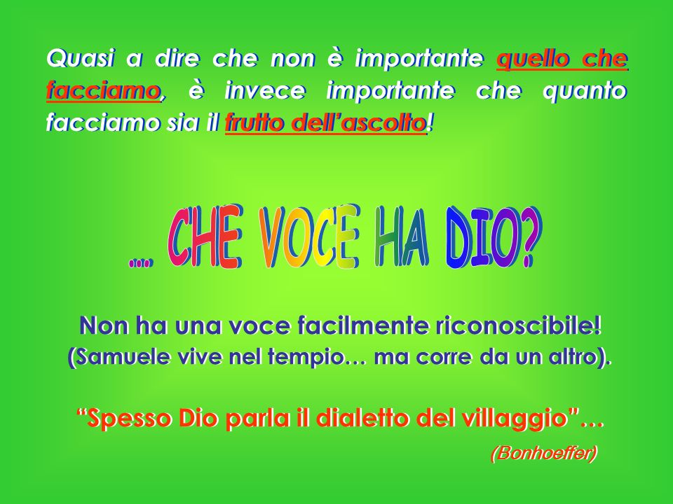 … CHE VOCE HA DIO Non ha una voce facilmente riconoscibile!