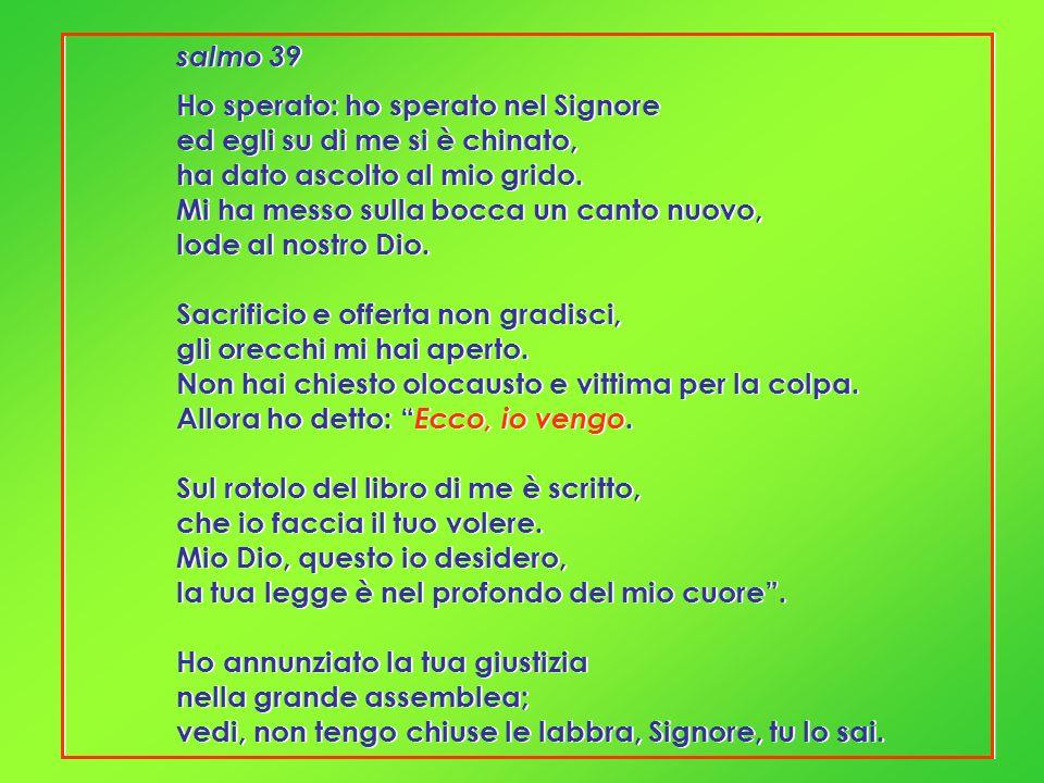 salmo 39Ho sperato: ho sperato nel Signore. ed egli su di me si è chinato, ha dato ascolto al mio grido.