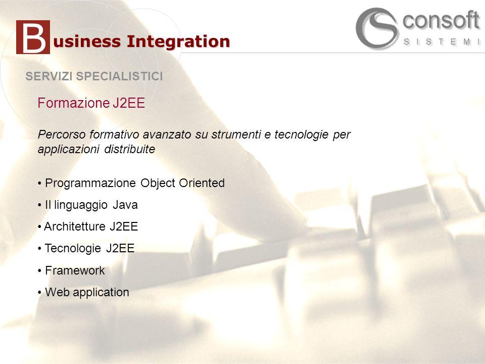 B usiness Integration Formazione J2EE SERVIZI SPECIALISTICI