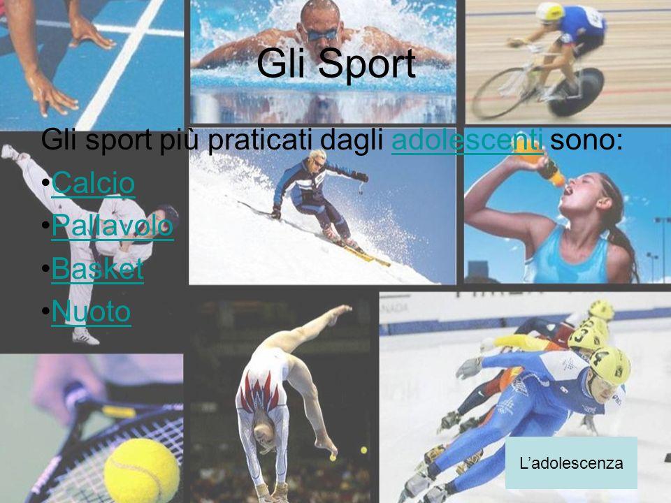 Gli Sport Gli sport più praticati dagli adolescenti sono: Calcio