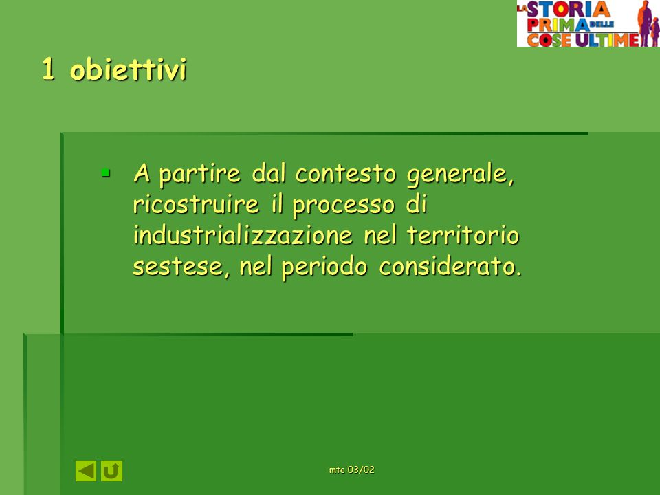 1 obiettiviA partire dal contesto generale, ricostruire il processo di industrializzazione nel territorio sestese, nel periodo considerato.