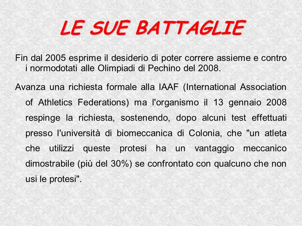 LE SUE BATTAGLIE Fin dal 2005 esprime il desiderio di poter correre assieme e contro i normodotati alle Olimpiadi di Pechino del 2008.