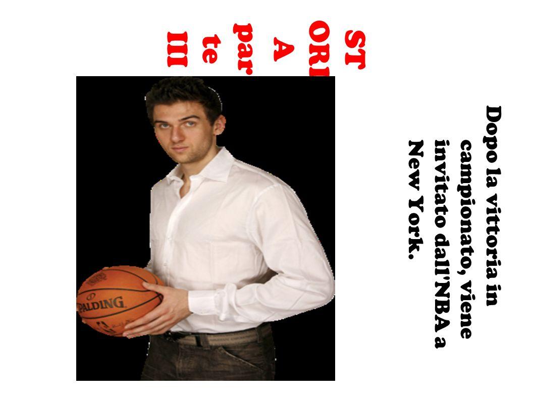 STORIA parte III Dopo la vittoria in campionato, viene invitato dall NBA a New York.