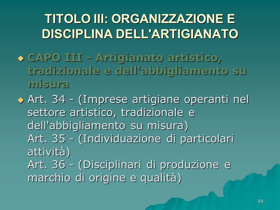 TITOLO III: ORGANIZZAZIONE E DISCIPLINA DELL ARTIGIANATO