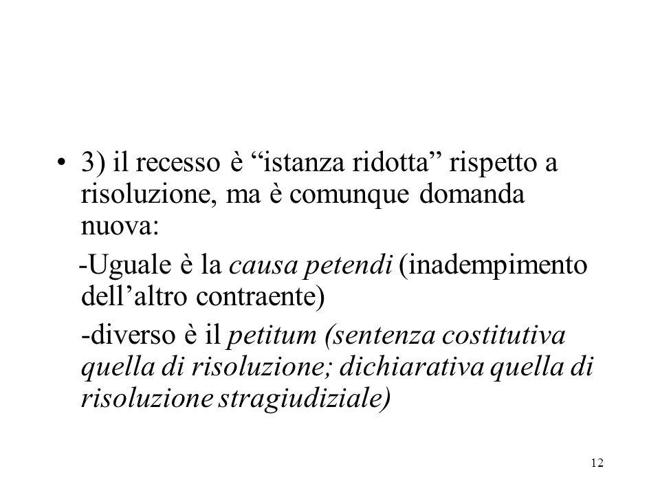 3) il recesso è istanza ridotta rispetto a risoluzione, ma è comunque domanda nuova: