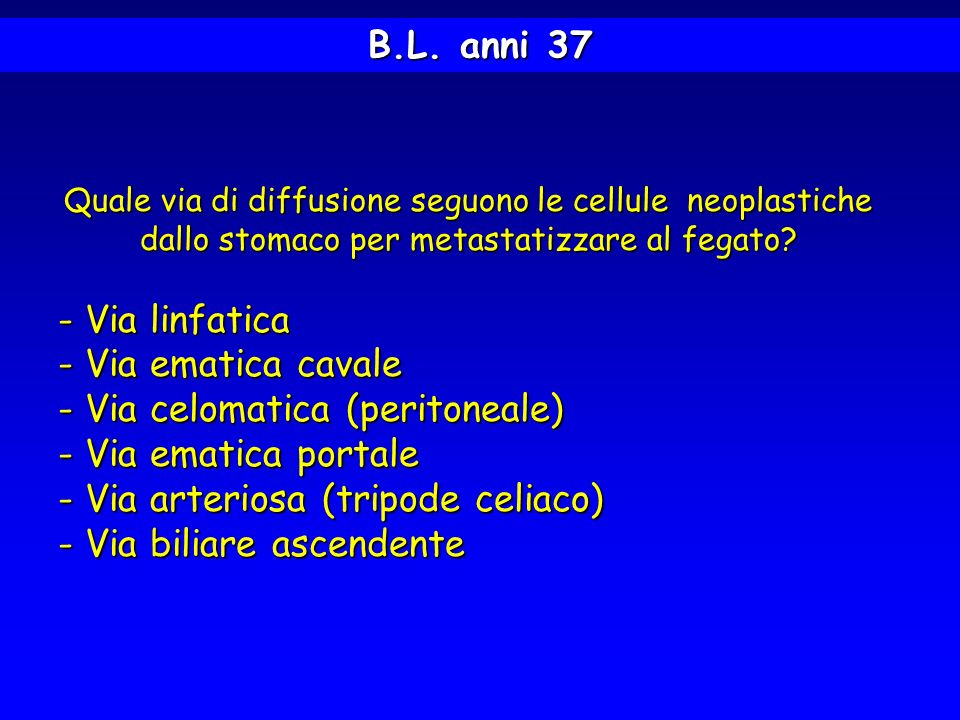Via celomatica (peritoneale) Via ematica portale