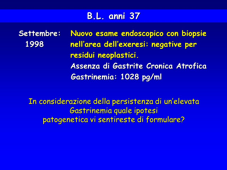 B.L. anni 37 Settembre: Nuovo esame endoscopico con biopsie