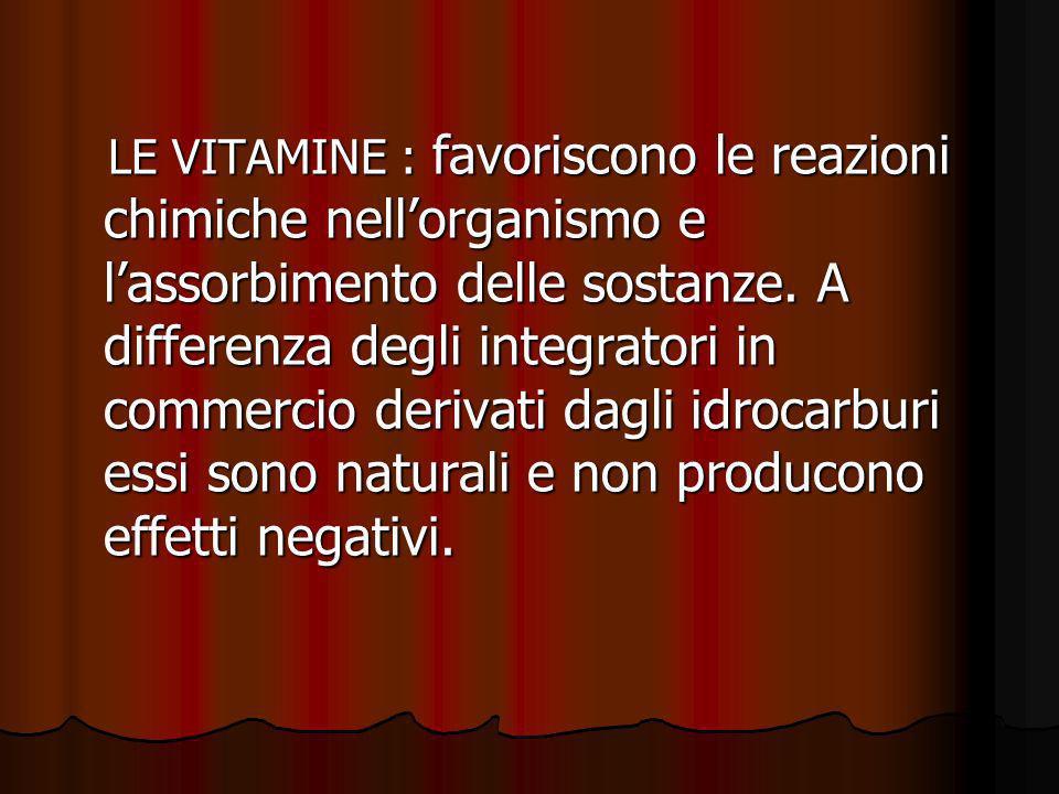 LE VITAMINE : favoriscono le reazioni chimiche nell'organismo e l'assorbimento delle sostanze.