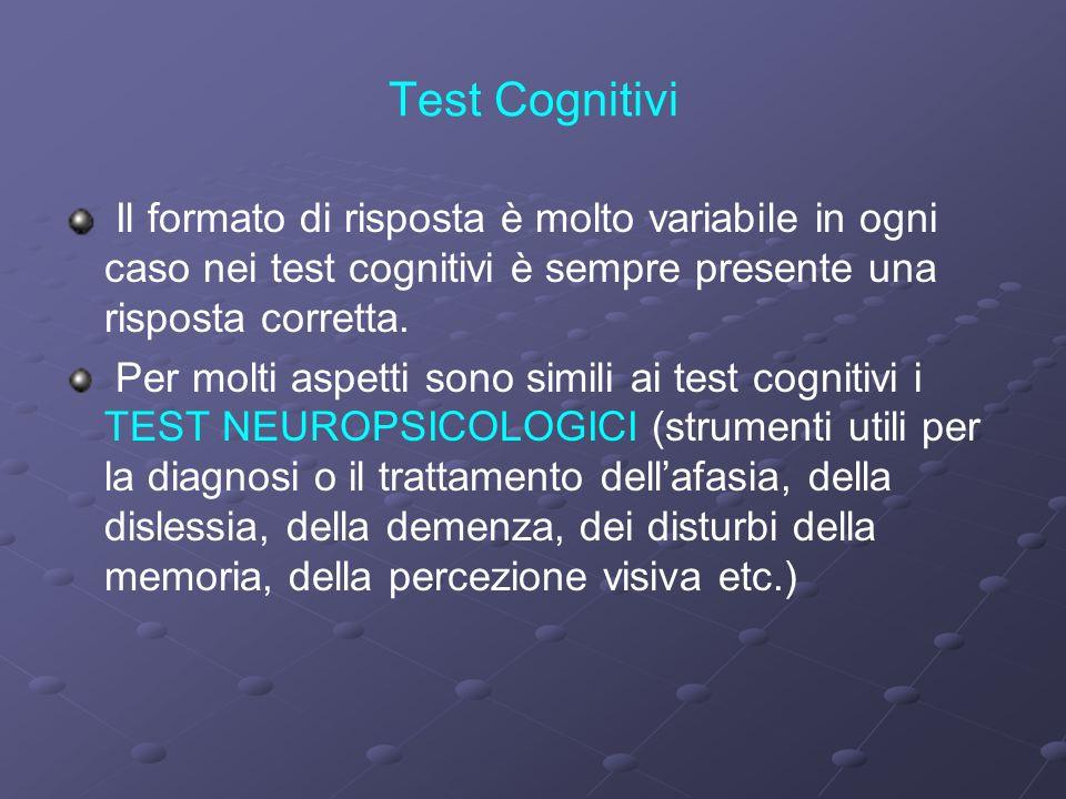 Test Cognitivi Il formato di risposta è molto variabile in ogni caso nei test cognitivi è sempre presente una risposta corretta.