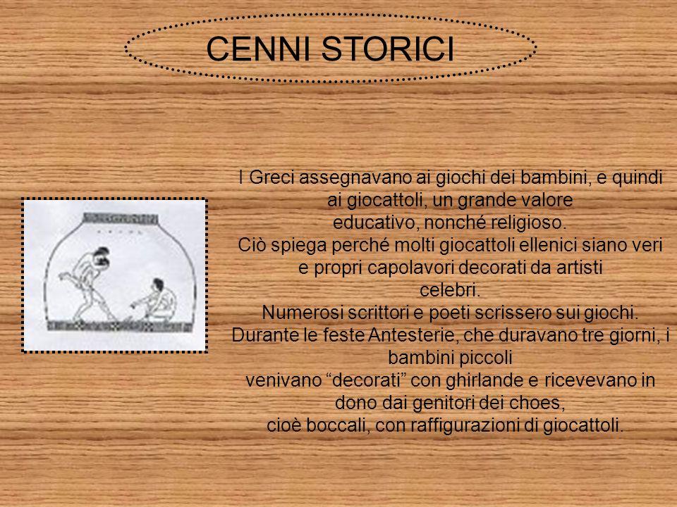 CENNI STORICI I Greci assegnavano ai giochi dei bambini, e quindi ai giocattoli, un grande valore. educativo, nonché religioso.