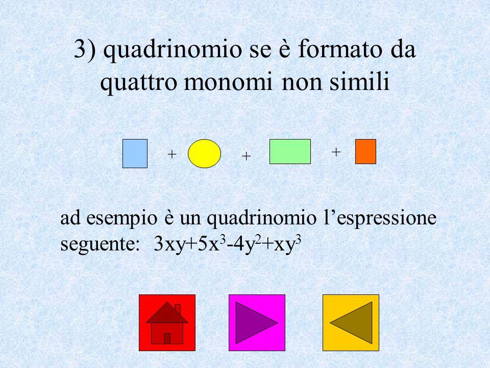 3) quadrinomio se è formato da quattro monomi non simili