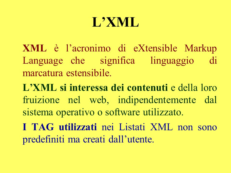 L'XML XML è l'acronimo di eXtensible Markup Language che significa linguaggio di marcatura estensibile.