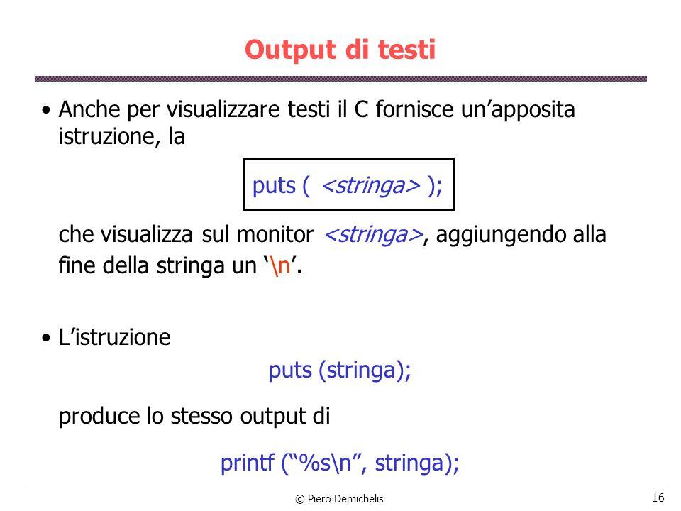 Output di testi Anche per visualizzare testi il C fornisce un'apposita istruzione, la. puts ( <stringa> );