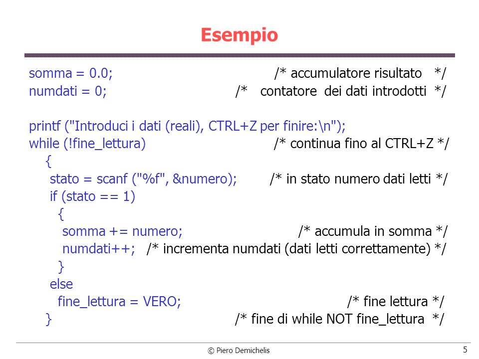 Esempio somma = 0.0; /* accumulatore risultato */