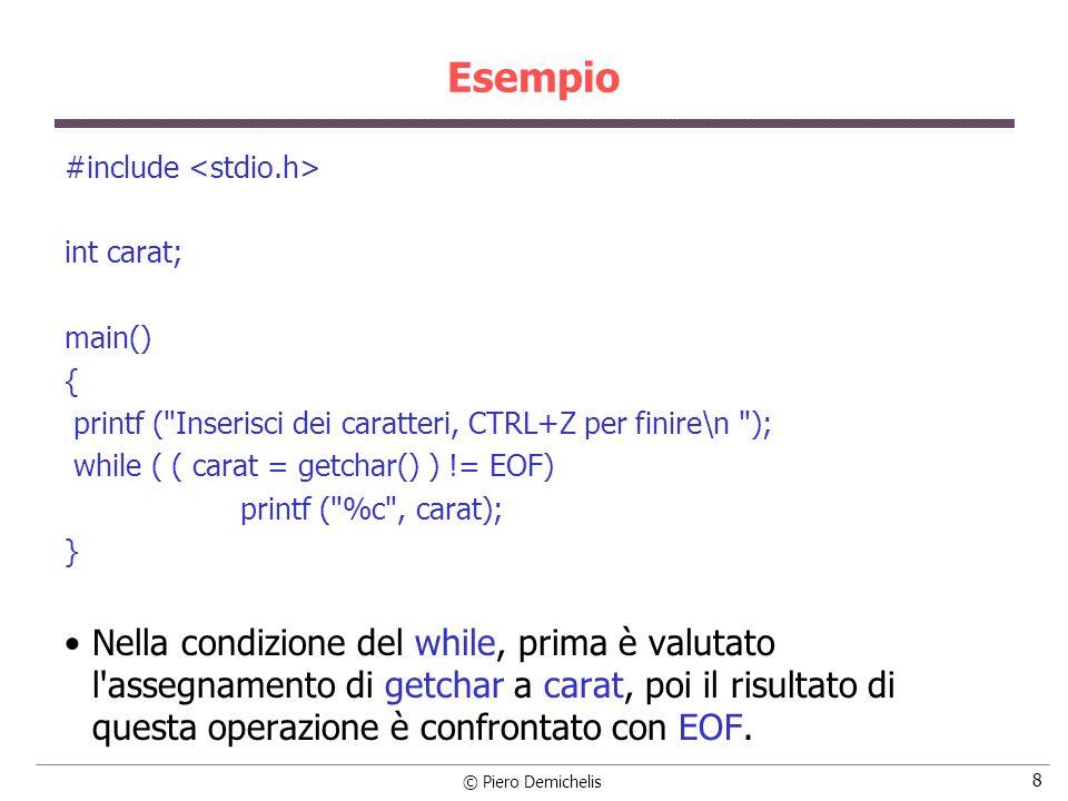 Esempio#include <stdio.h> int carat; main() { printf ( Inserisci dei caratteri, CTRL+Z per finire\n );