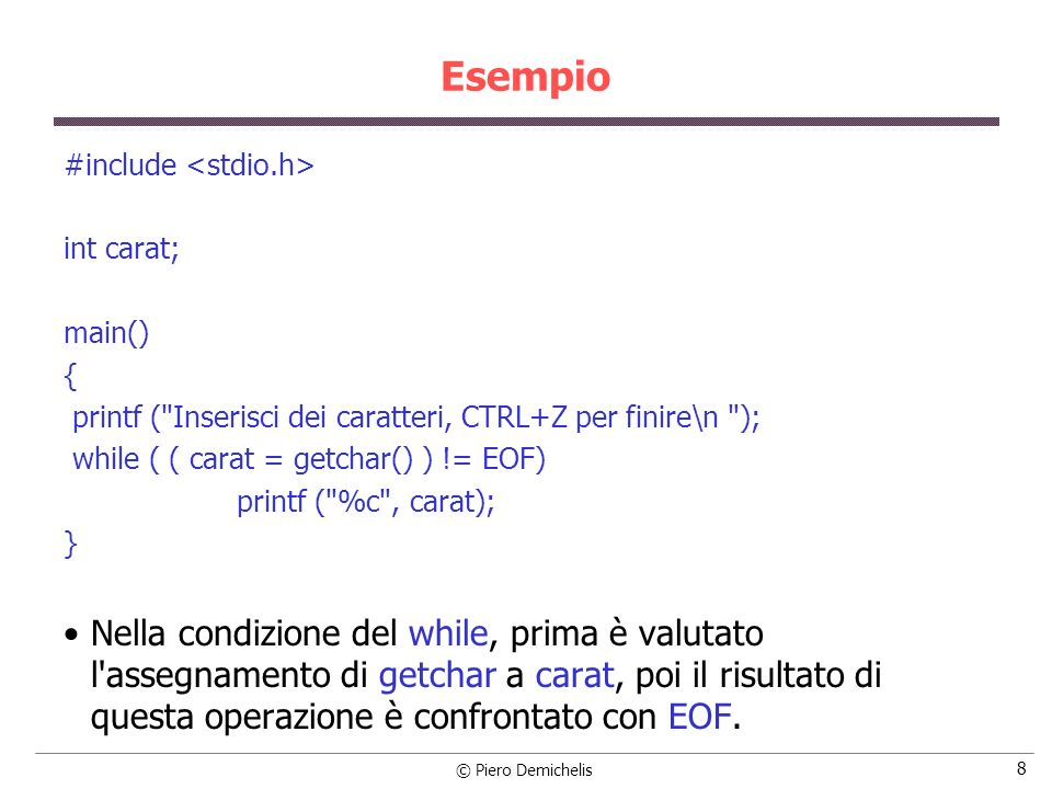 Esempio #include <stdio.h> int carat; main() { printf ( Inserisci dei caratteri, CTRL+Z per finire\n );