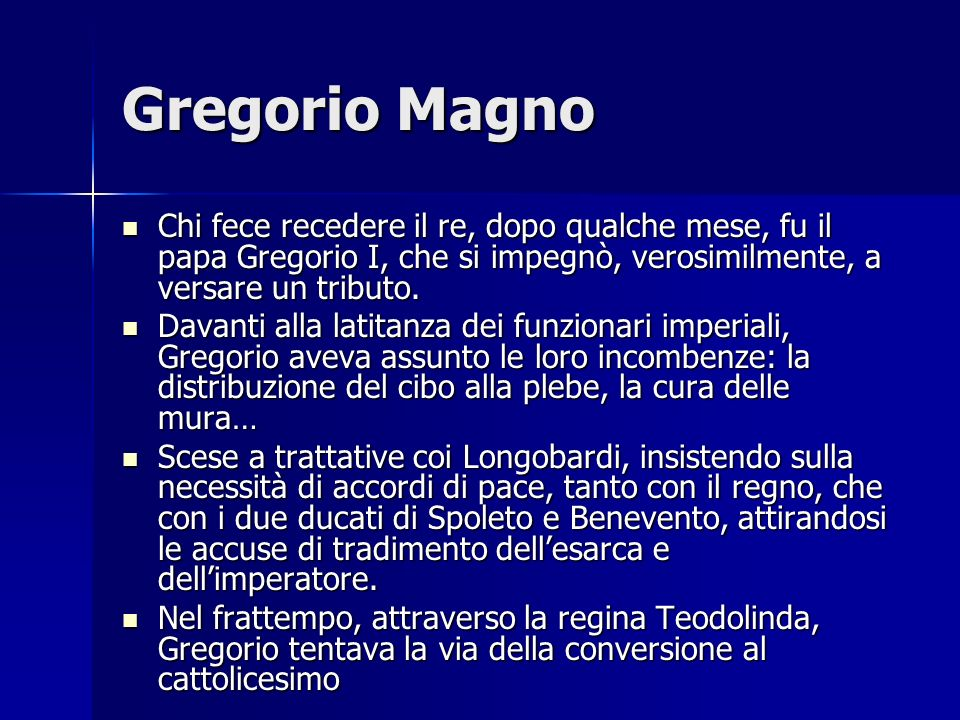 Gregorio Magno Chi fece recedere il re, dopo qualche mese, fu il papa Gregorio I, che si impegnò, verosimilmente, a versare un tributo.