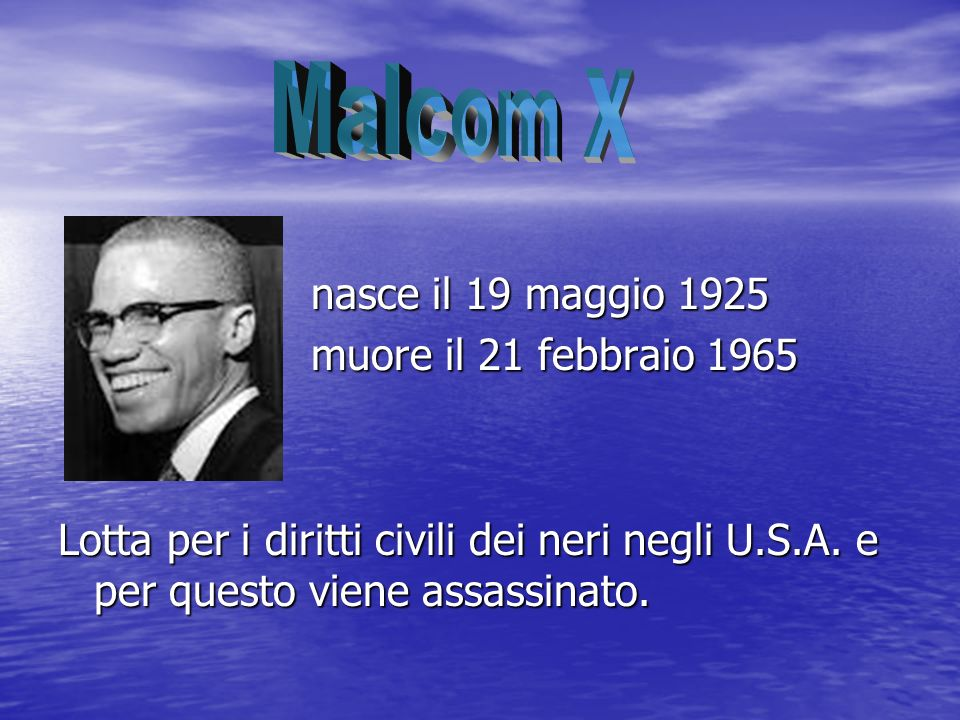 Malcom X nasce il 19 maggio 1925 muore il 21 febbraio 1965