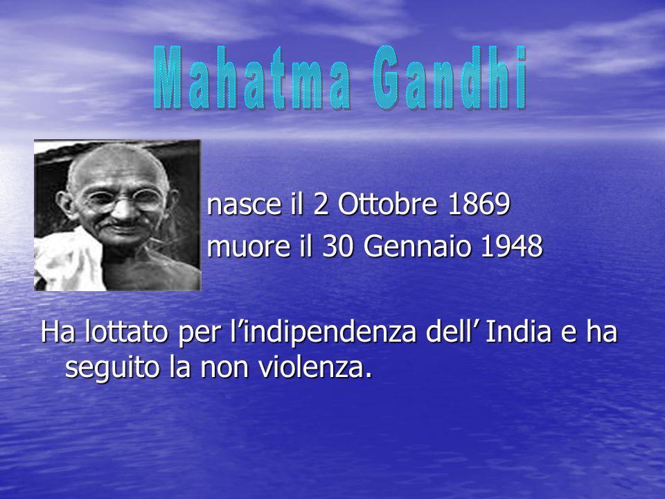 Mahatma Gandhi nasce il 2 Ottobre 1869 muore il 30 Gennaio 1948