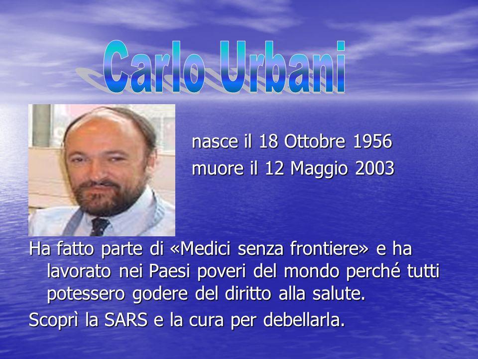 Carlo Urbani nasce il 18 Ottobre 1956 muore il 12 Maggio 2003