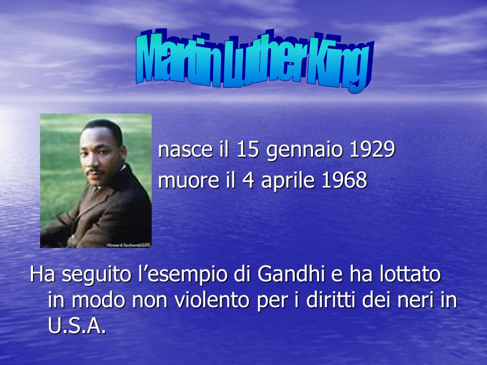 Martin Luther King nasce il 15 gennaio 1929 muore il 4 aprile 1968