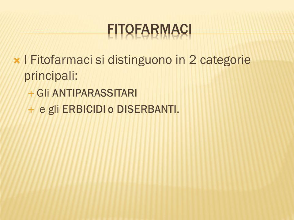 FITOFARMACI I Fitofarmaci si distinguono in 2 categorie principali: