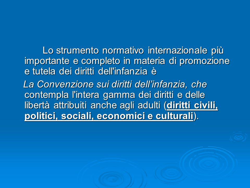 Lo strumento normativo internazionale più importante e completo in materia di promozione e tutela dei diritti dell infanzia è