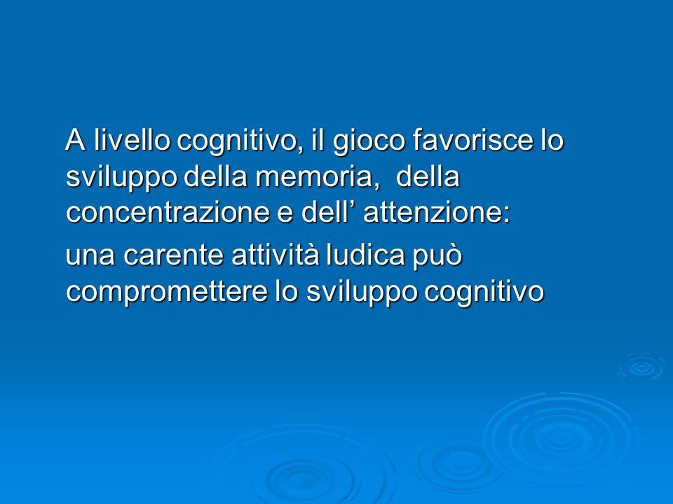 A livello cognitivo, il gioco favorisce lo sviluppo della memoria, della concentrazione e dell' attenzione: