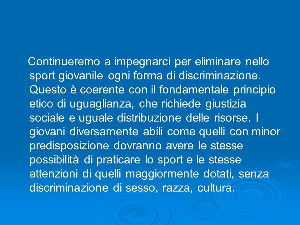 Continueremo a impegnarci per eliminare nello sport giovanile ogni forma di discriminazione.