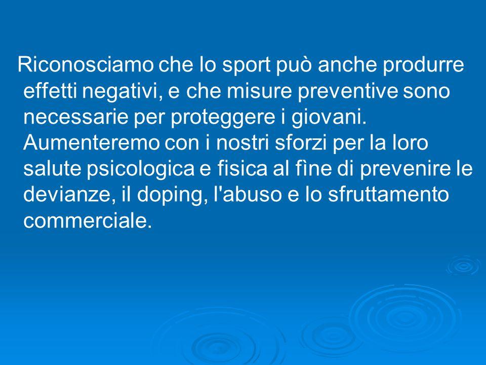 Riconosciamo che lo sport può anche produrre effetti negativi, e che misure preventive sono necessarie per proteggere i giovani.