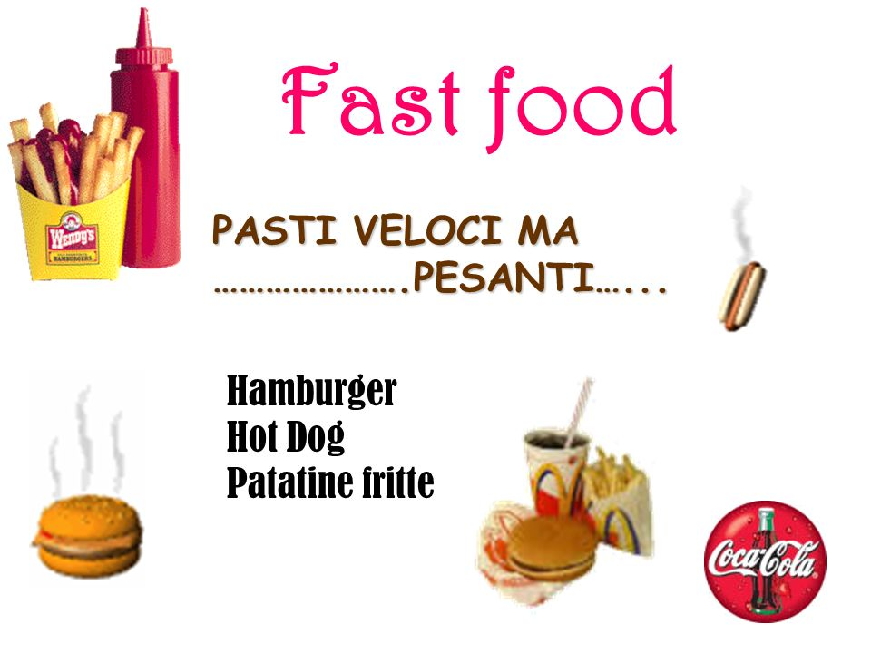 Fast food PASTI VELOCI MA ………………….PESANTI…... Hamburger Hot Dog
