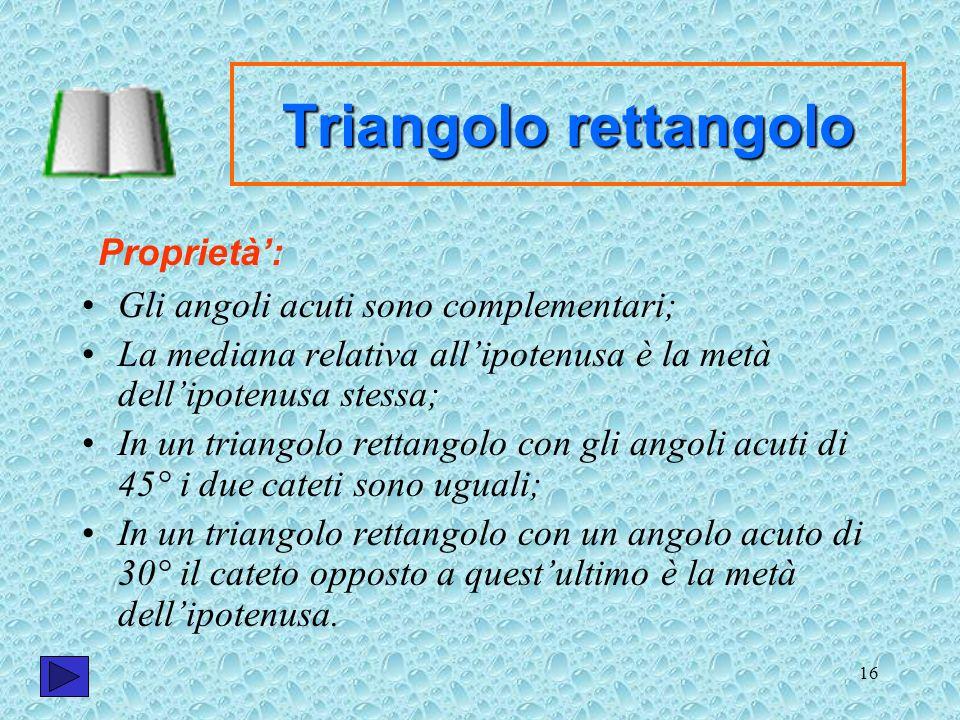 Triangolo rettangolo Proprietà': Gli angoli acuti sono complementari;