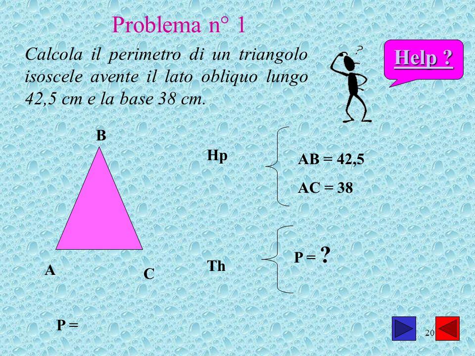 Problema n° 1 Calcola il perimetro di un triangolo isoscele avente il lato obliquo lungo 42,5 cm e la base 38 cm.