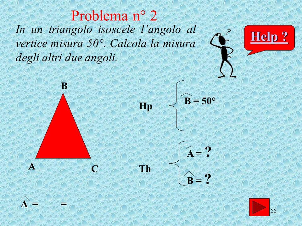 Problema n° 2 In un triangolo isoscele l'angolo al vertice misura 50°. Calcola la misura degli altri due angoli.